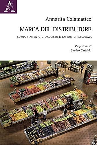 """""""Marca del distributore. Comportamento di acquisto e fattori di influenza"""" di Annarita Colamatteo"""
