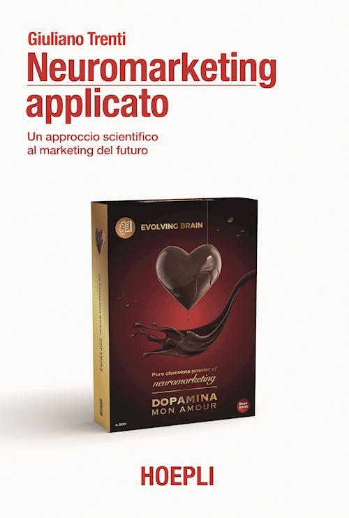 """""""Neuromarketing applicato. Un approccio scientifico al marketing del futuro"""" di Giuliano Trenti"""