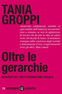 Oltre le gerarchie. In difesa del costituzionalismo sociale, Tania Groppi