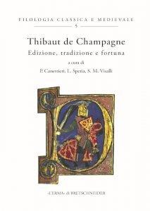 Thibaut de Champagne. Edizione, tradizione e fortuna, Lucilla Spetia, Paolo Canettieri, Samuele Maria Visalli