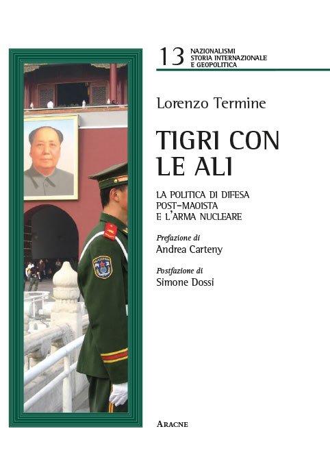 """""""Tigri con le ali. La politica di difesa post-maoista e l'arma nucleare"""" di Lorenzo Termine"""