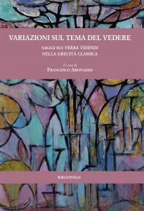 Variazioni sul tema del vedere. Saggi sui verba videndi nella grecità classica, Francesco Aronadio