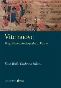 Vite nuove. Biografia e autobiografia di Dante, Elisa Brilli, Giuliano Milani