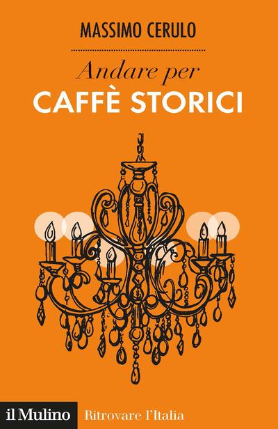 """""""Andare per Caffè storici"""" di Massimo Cerulo"""