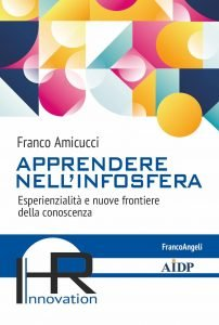 Apprendere nell'infosfera. Esperienzialità e nuove frontiere della conoscenza, Franco Amicucci