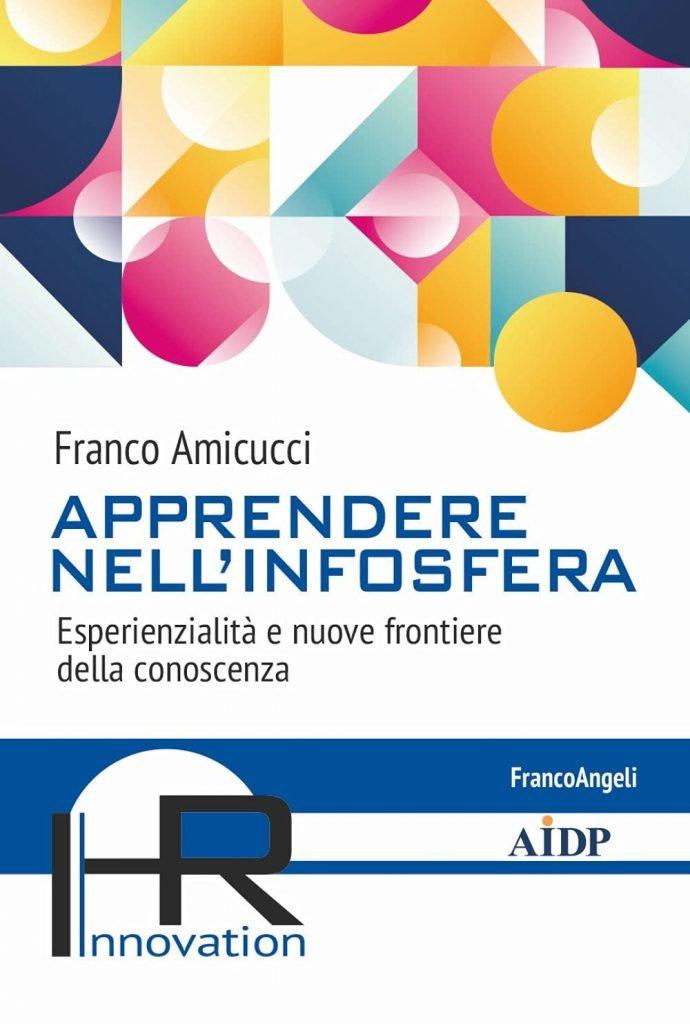 """""""Apprendere nell'infosfera. Esperienzialità e nuove frontiere della conoscenza"""" di Franco Amicucci"""