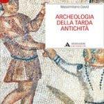 """""""Archeologia della Tarda Antichità"""" di Massimiliano David"""