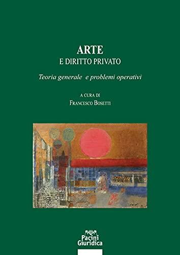 """""""Arte e diritto privato. Teoria generale e problemi operativi"""" a cura di Francesco Bosetti"""
