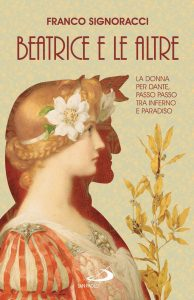 Beatrice e le altre. Viaggio nella Commedia di Dante attraverso i personaggi femminili, Franco Signoracci