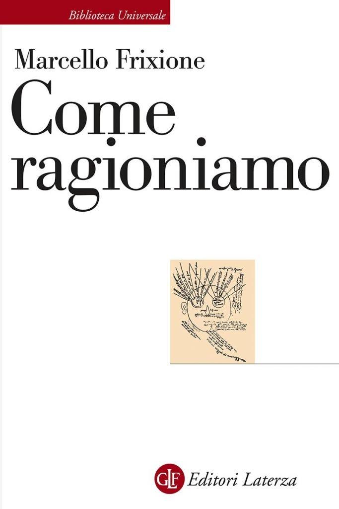 """""""Come ragioniamo"""" di Marcello Frixione"""