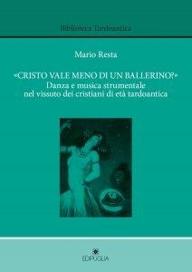 «Cristo vale meno di un ballerino?». Danza e musica strumentale nel vissuto dei cristiani di età tardoantica, Mario Resta