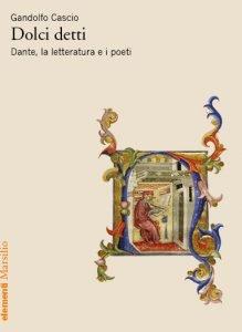 Dolci detti. Dante, la letteratura e i poeti, Gandolfo Cascio