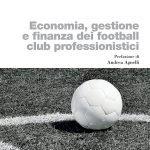 """""""Economia, gestione e finanza dei football club professionistici"""" di Claudio Sottoriva eGimede Gigante"""