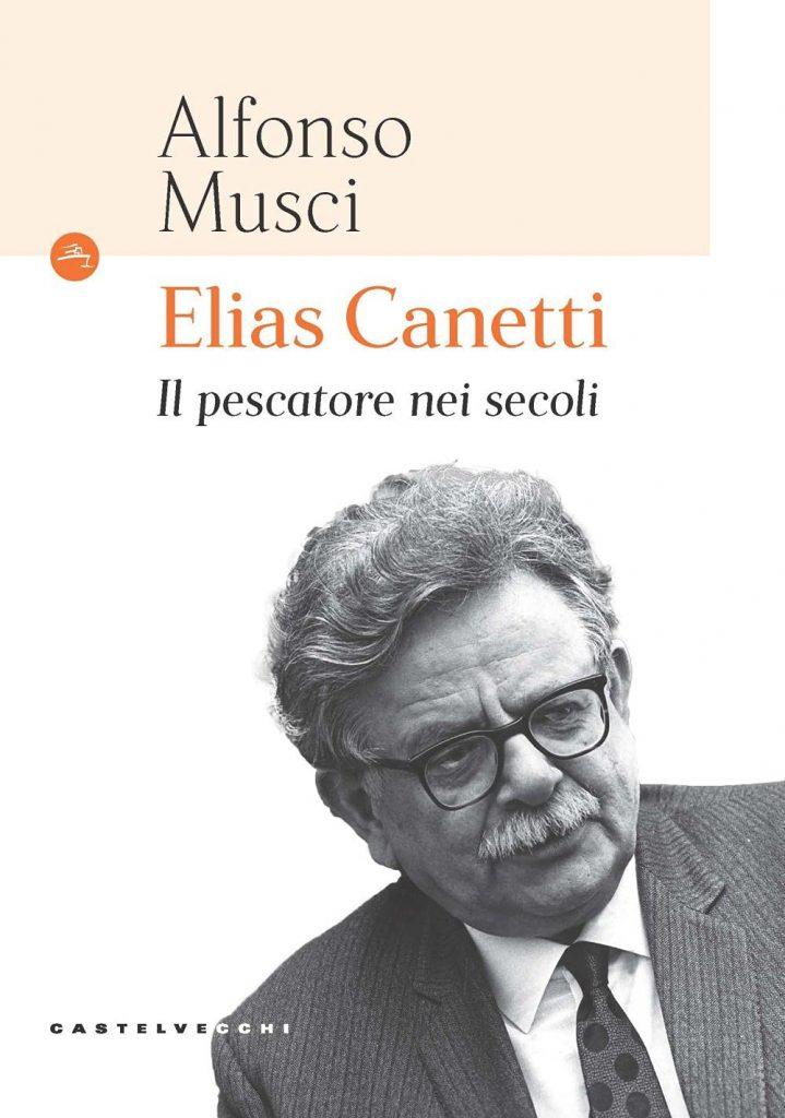 """""""Elias Canetti. Il pescatore nei secoli"""" di Alfonso Musci"""
