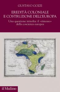 """Eredità coloniale e costruzione dell'Europa. Una questione irrisolta: il """"rimosso"""" della coscienza europea, Gustavo Gozzi"""