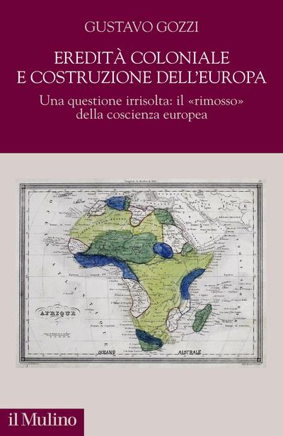 """""""Eredità coloniale e costruzione dell'Europa. Una questione irrisolta: il """"rimosso"""" della coscienza europea"""" di Gustavo Gozzi"""