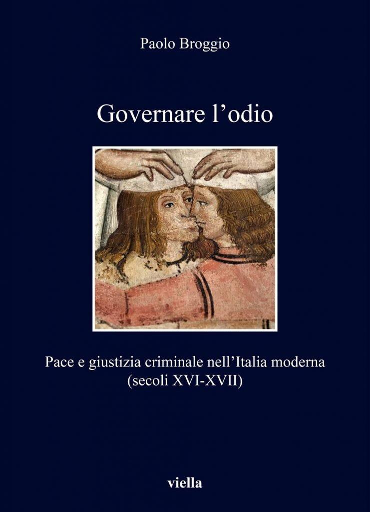 """""""Governare l'odio. Pace e giustizia criminale nell'Italia moderna (secoli XVI-XVII)"""" di Paolo Broggio"""