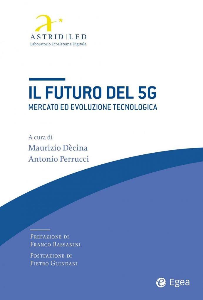 """""""Il futuro del 5G. Mercato ed evoluzione tecnologica"""" di Antonio Perrucci e Maurizio Dècina"""