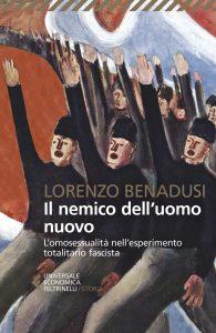 Il nemico dell'uomo nuovo. L'omosessualità nell'esperimento totalitario fascista, Lorenzo Benadusi