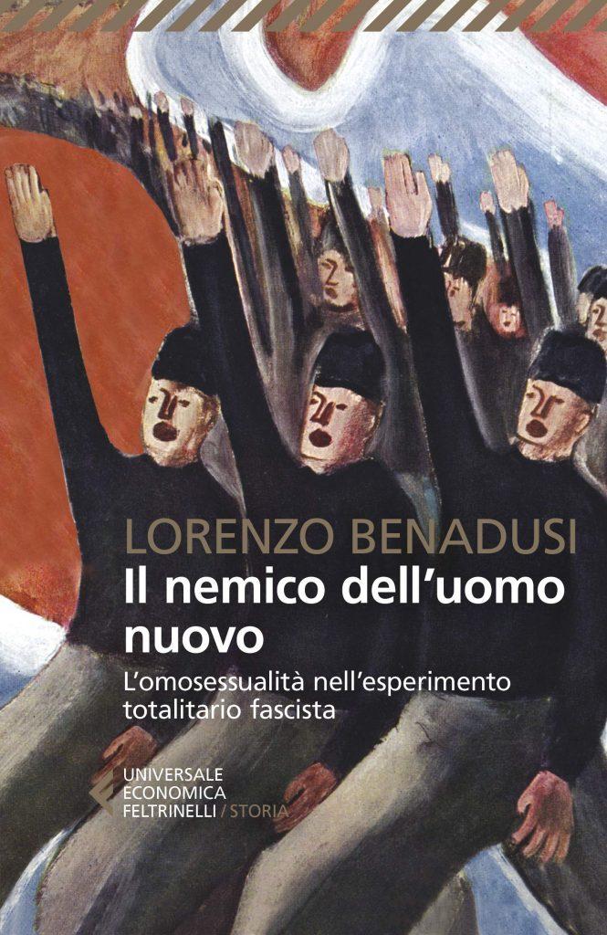 """""""Il nemico dell'uomo nuovo. L'omosessualità nell'esperimento totalitario fascista"""" di Lorenzo Benadusi"""