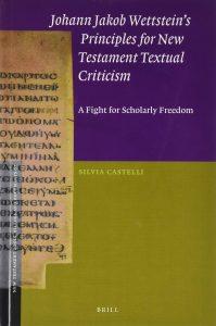 Johann Jakob Wettstein's Principles for New Testament Textual Criticism, Silvia Castelli