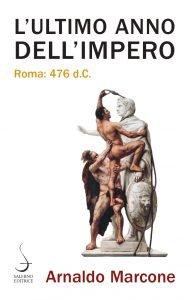 L'ultimo anno dell'Impero. Roma, 476 d.C., Arnaldo Marcone