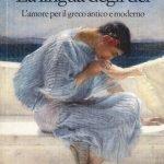 """""""La lingua degli dei. L'amore per il greco antico e moderno"""" di Francesca Sensini"""