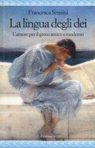La lingua degli dei. L'amore per il greco antico e moderno, Francesca Sensini