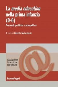 La media education nella prima infanzia (0-6). Percorsi, pratiche e prospettive, Renata Metastasio