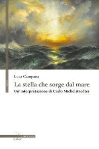 La stella che sorge dal mare. Un'interpretazione di Carlo Michelstaedter, Luca Campana