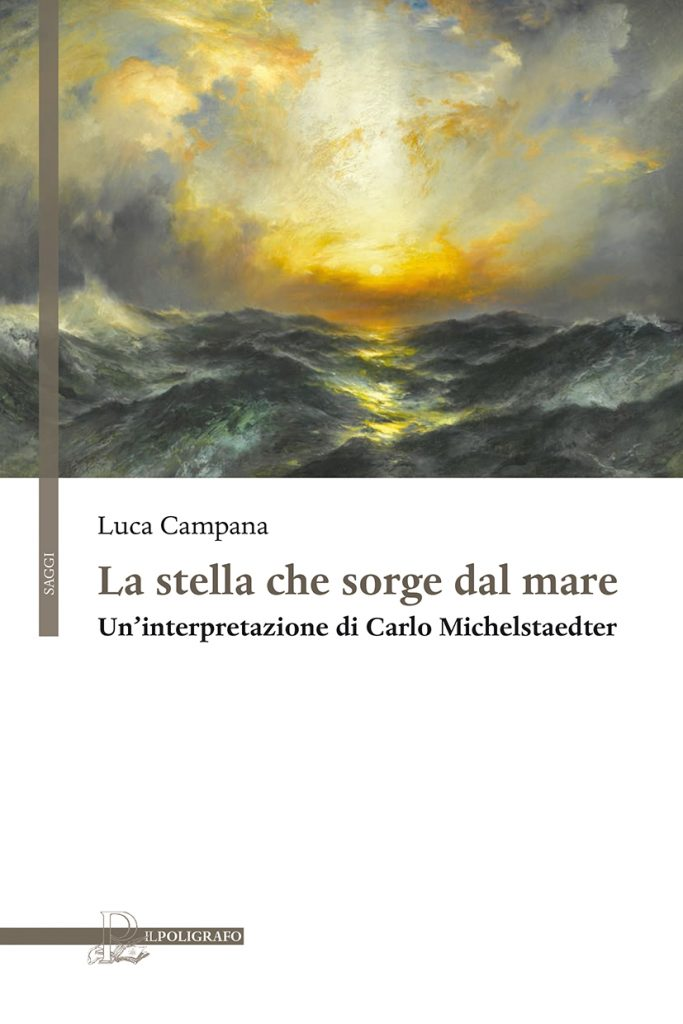 """""""La stella che sorge dal mare. Un'interpretazione di Carlo Michelstaedter"""" di Luca Campana"""