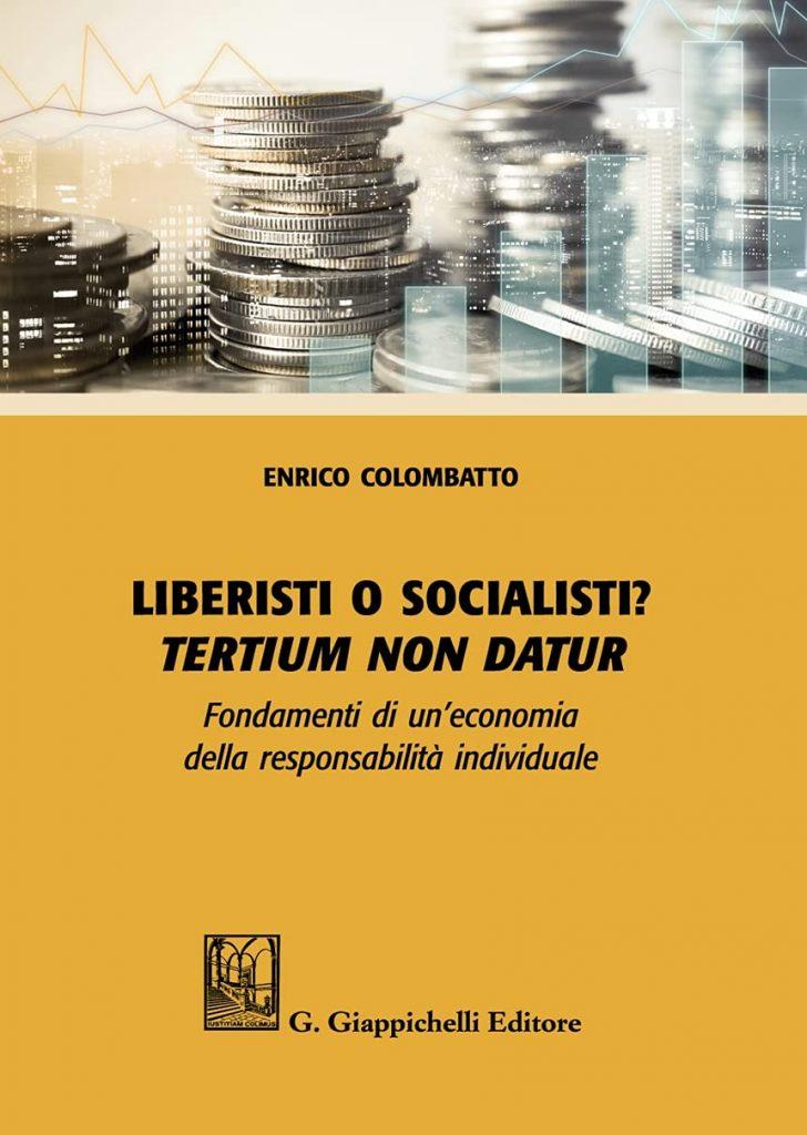 """""""Liberisti o socialisti? <em>Tertium non datur</em>. Fondamenti di un'economia della responsabilità individuale"""" di Enrico Colombatto"""