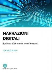 Narrazioni digitali. Scrittura e lettura nei nuovi mercati, Claudio Calveri