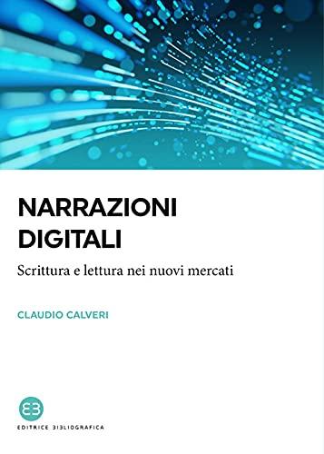 """Narrazioni digitali. Scrittura e lettura nei nuovi mercati"" di Claudio Calveri"