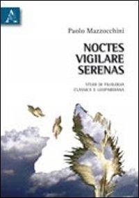 """""""Noctes vigilare serenas. Studi di filologia classica e leopardiana"""" di Paolo Mazzocchini"""