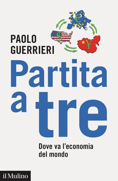 """""""Partita a tre. Dove va l'economia del mondo"""" di Paolo Guerrieri"""