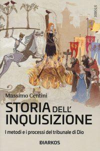 Storia dell'inquisizione. I metodi e i processi del tribunale di Dio, Massimo Centini