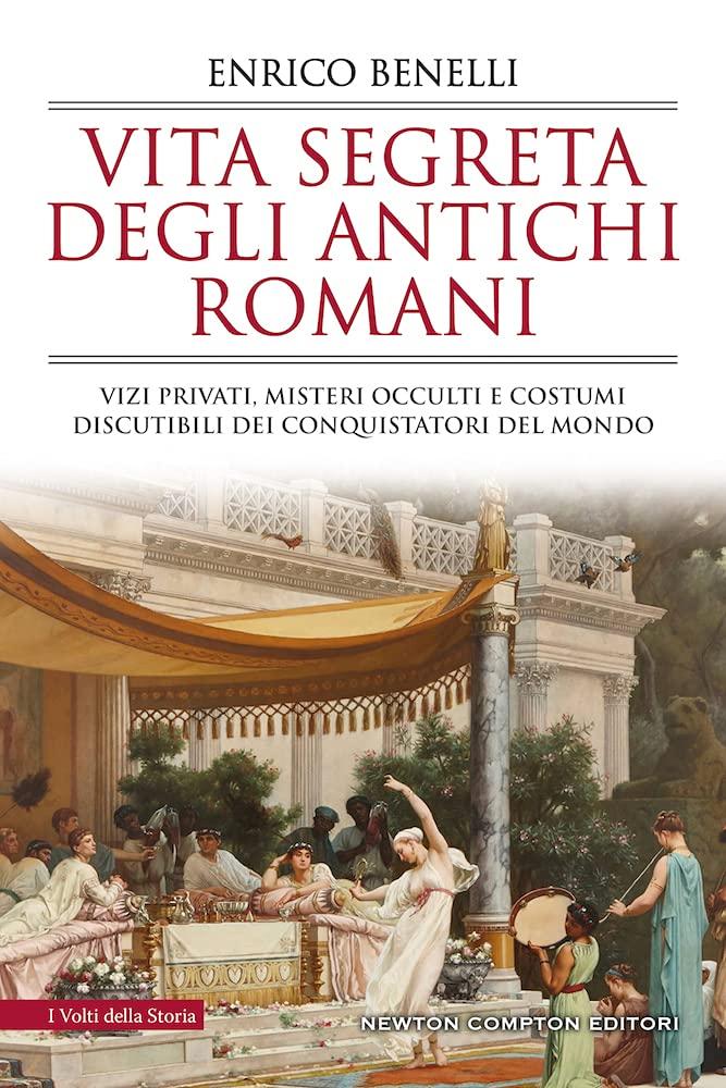 """""""Vita segreta degli antichi romani"""" di Enrico Benelli"""