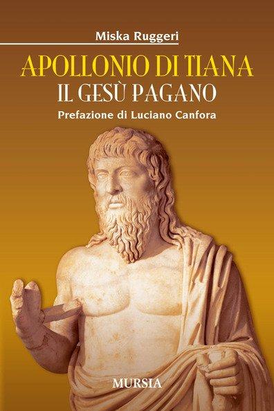 """""""Apollonio di Tiana. Il Gesù pagano"""" di Miska Ruggeri"""