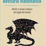 """""""Bestiario matematico. Mostri e strane creature nel regno dei numeri"""" di Paolo Alessandrini"""
