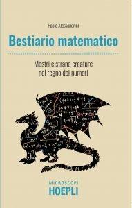 Bestiario matematico. Mostri e strane creature nel regno dei numeri, Paolo Alessandrini