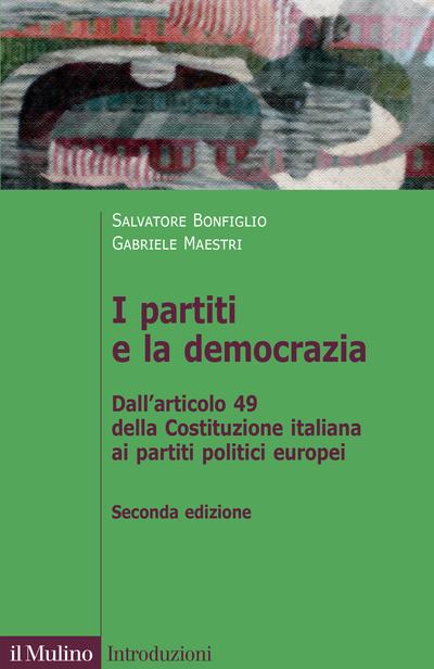 """""""I partiti e la democrazia. Dall'articolo 49 della Costituzione italiana ai partiti politici europei"""" di Salvatore Bonfiglio e Gabriele Maestri"""