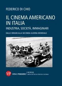 Il cinema americano in Italia. Industria, società, immaginari. Dalle origini alla seconda guerra mondiale, Federico di Chio