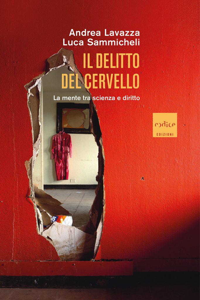 """""""Il delitto del cervello. La mente tra scienza e diritto"""" di Andrea Lavazza e Luca Sammicheli"""