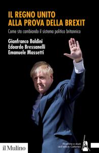 Il Regno Unito alla prova della Brexit. Come sta cambiando il sistema politico britannico, Edoardo Bressanelli, Gianfranco Baldini, Emanuele Massetti