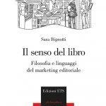 """""""Il senso del libro. Filosofia e linguaggi del marketing editoriale"""" di Sara Bignotti"""