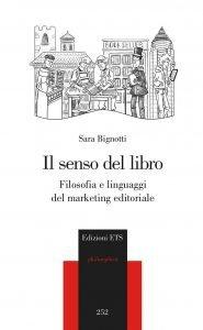 Il senso del libro. Filosofia e linguaggi del marketing editoriale, Sara Bignotti