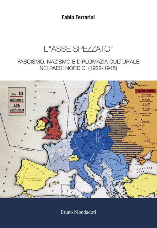 """""""L'«asse spezzato». Fascismo, nazismo e diplomazia culturale nei paesi nordici (1922-1945)"""" di Fabio Ferrarini"""