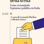 """""""L'illusione della scelta. Come si manipola l'opinione pubblica in Italia"""" di Leonardo Morlino e Michele Sorice"""