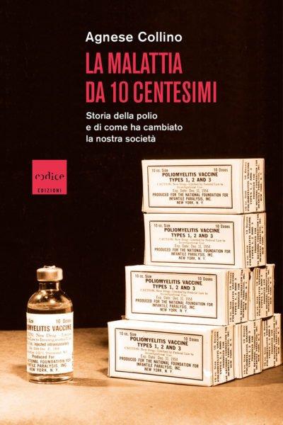 """""""La malattia da 10 centesimi. Storia della polio e di come ha cambiato la nostra società"""" di Agnese Collino"""